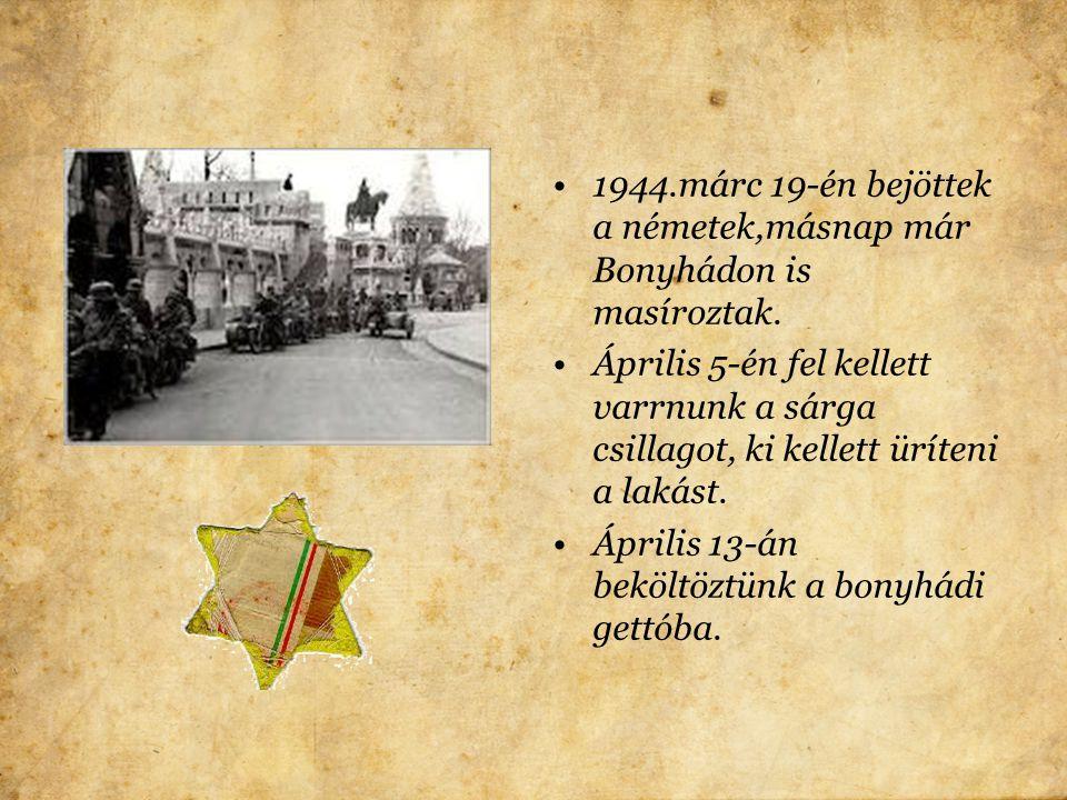 1944.márc 19-én bejöttek a németek,másnap már Bonyhádon is masíroztak.