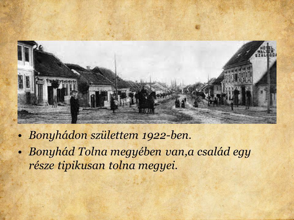 Bonyhádon születtem 1922-ben.