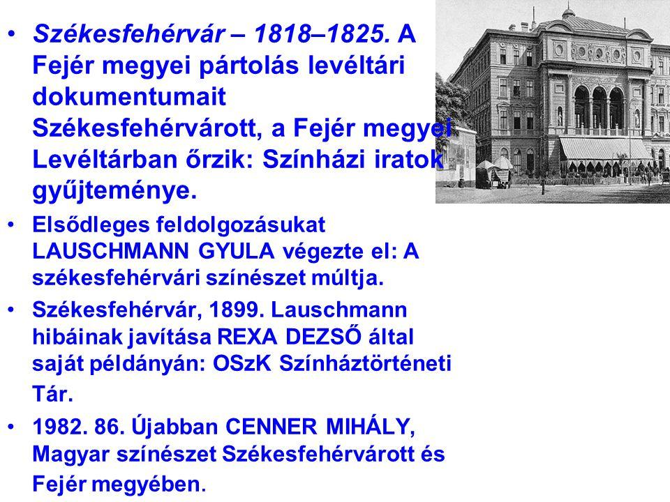 Székesfehérvár – 1818–1825. A Fejér megyei pártolás levéltári dokumentumait Székesfehérvárott, a Fejér megyei Levéltárban őrzik: Színházi iratok gyűjteménye.