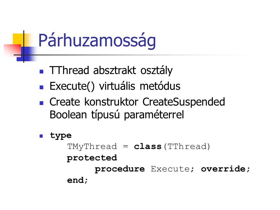 Párhuzamosság TThread absztrakt osztály Execute() virtuális metódus