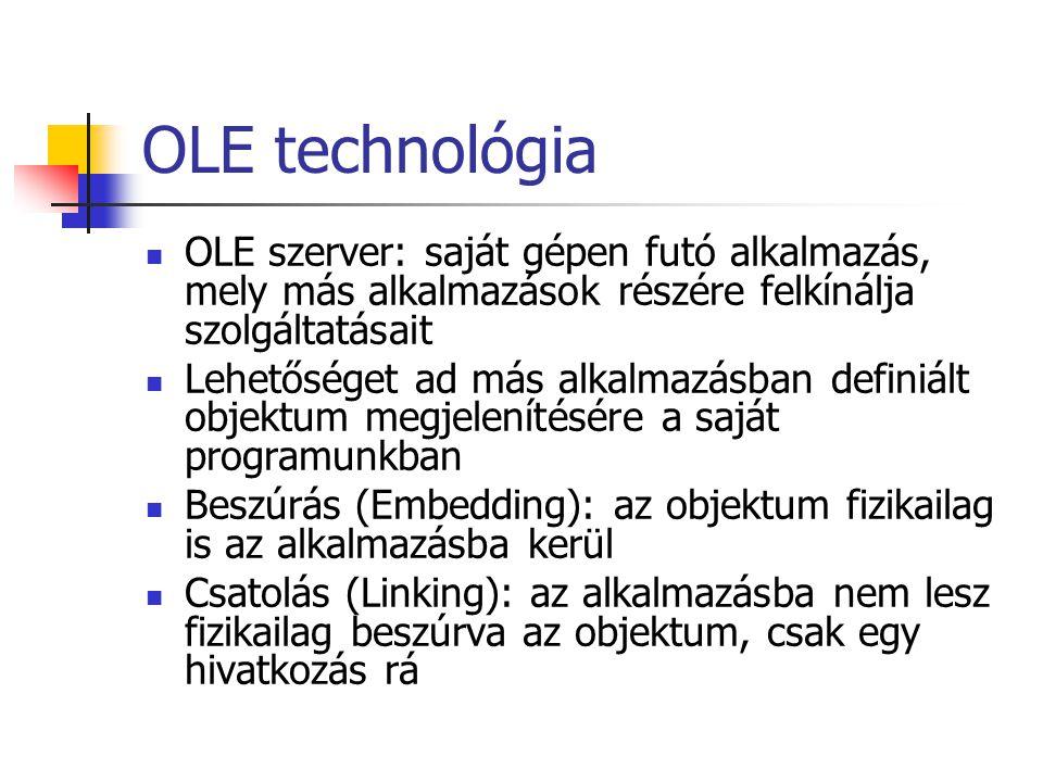 OLE technológia OLE szerver: saját gépen futó alkalmazás, mely más alkalmazások részére felkínálja szolgáltatásait.