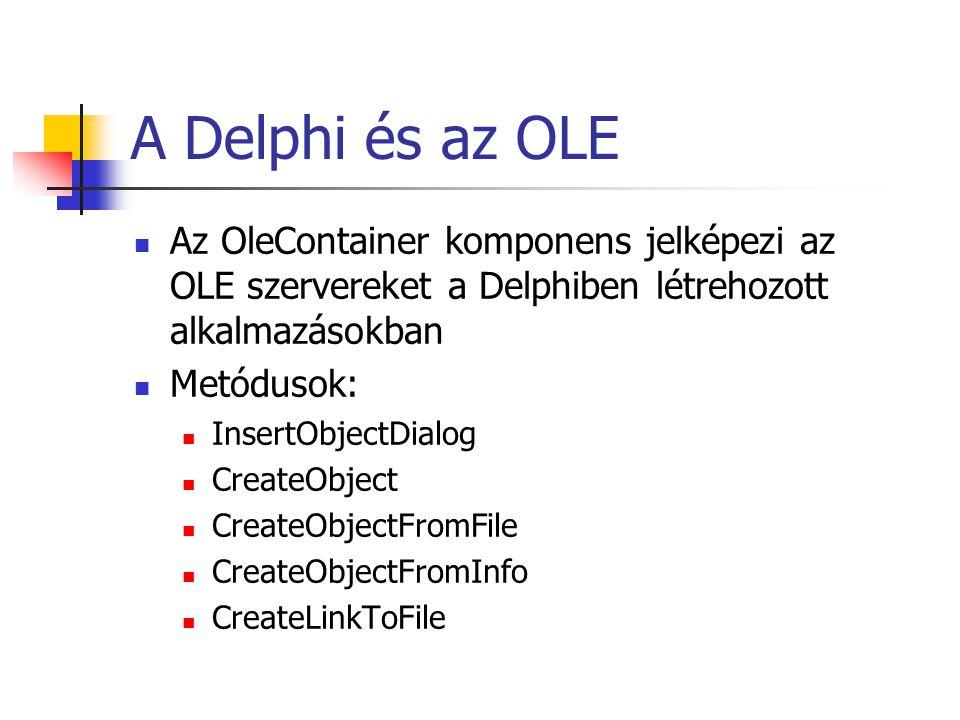 A Delphi és az OLE Az OleContainer komponens jelképezi az OLE szervereket a Delphiben létrehozott alkalmazásokban.