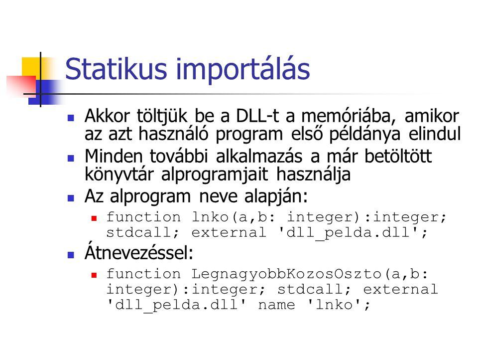 Statikus importálás Akkor töltjük be a DLL-t a memóriába, amikor az azt használó program első példánya elindul.