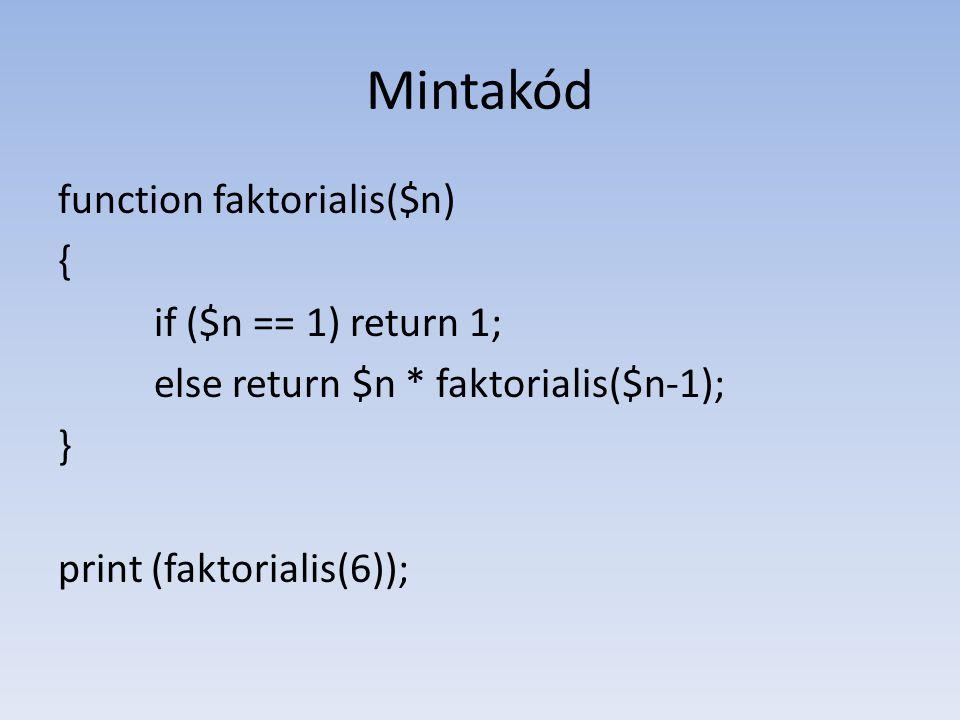 Mintakód function faktorialis($n) { if ($n == 1) return 1; else return $n * faktorialis($n-1); } print (faktorialis(6));