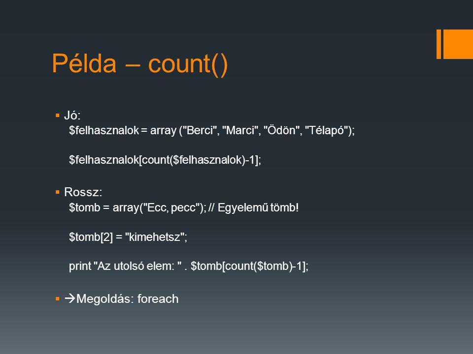 Példa – count() Jó: Rossz: Megoldás: foreach