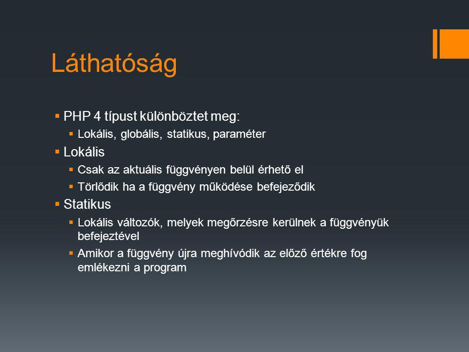 Láthatóság PHP 4 típust különböztet meg: Lokális Statikus