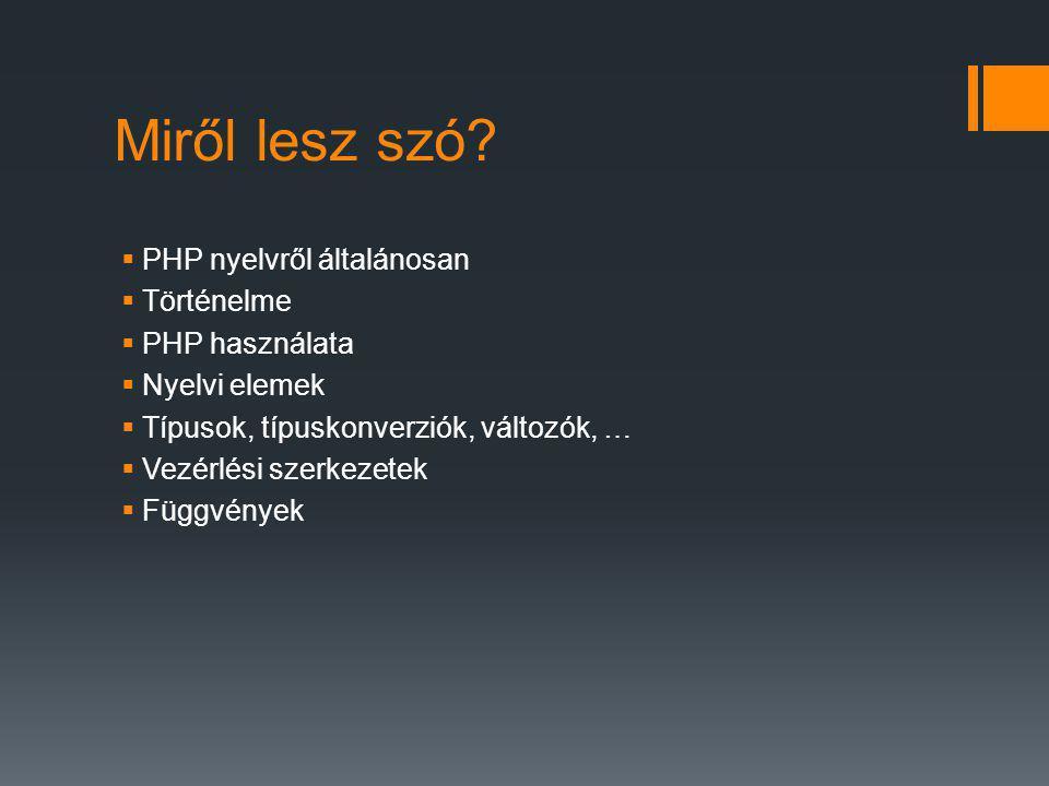 Miről lesz szó PHP nyelvről általánosan Történelme PHP használata
