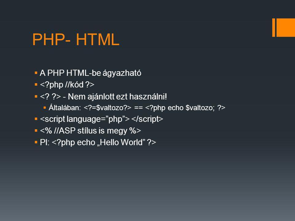 PHP- HTML A PHP HTML-be ágyazható < php //kód >
