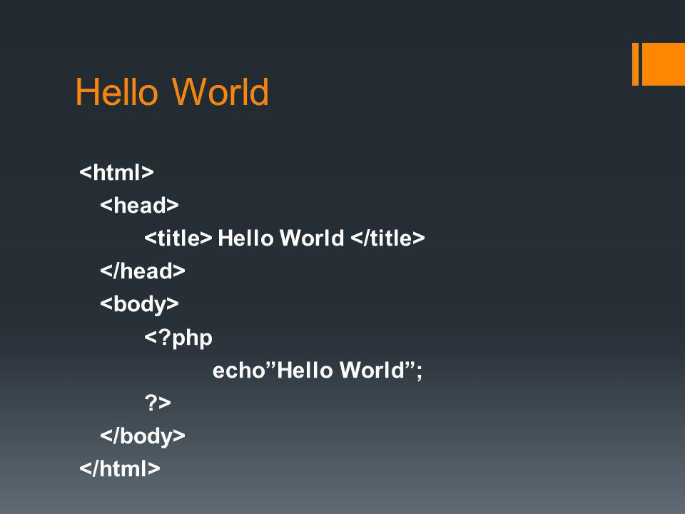 Hello World <html> <head> <title> Hello World </title> </head> <body> < php echo Hello World ; > </body> </html>