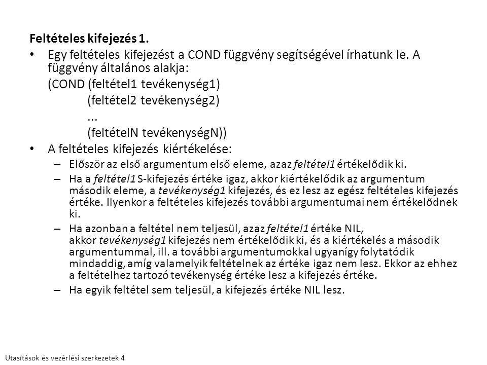 (COND (feltétel1 tevékenység1) (feltétel2 tevékenység2) ...