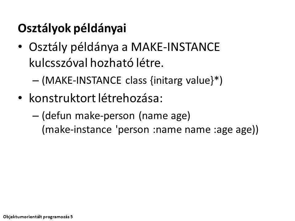 Osztály példánya a MAKE-INSTANCE kulcsszóval hozható létre.