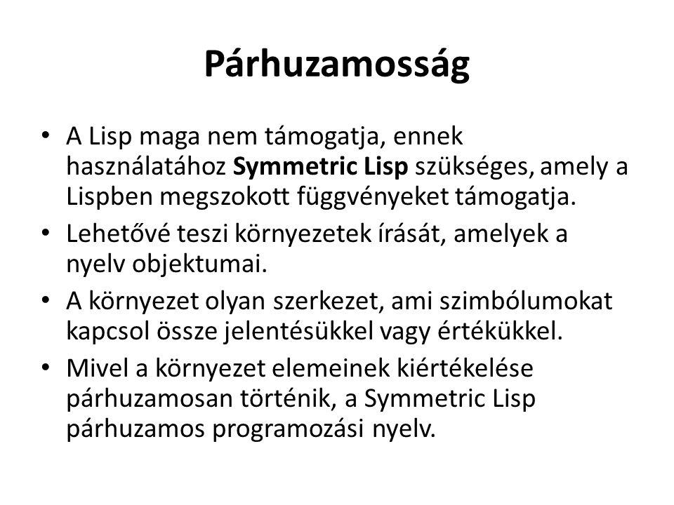 Párhuzamosság A Lisp maga nem támogatja, ennek használatához Symmetric Lisp szükséges, amely a Lispben megszokott függvényeket támogatja.