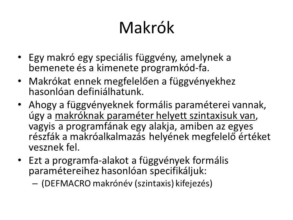 Makrók Egy makró egy speciális függvény, amelynek a bemenete és a kimenete programkód-fa.