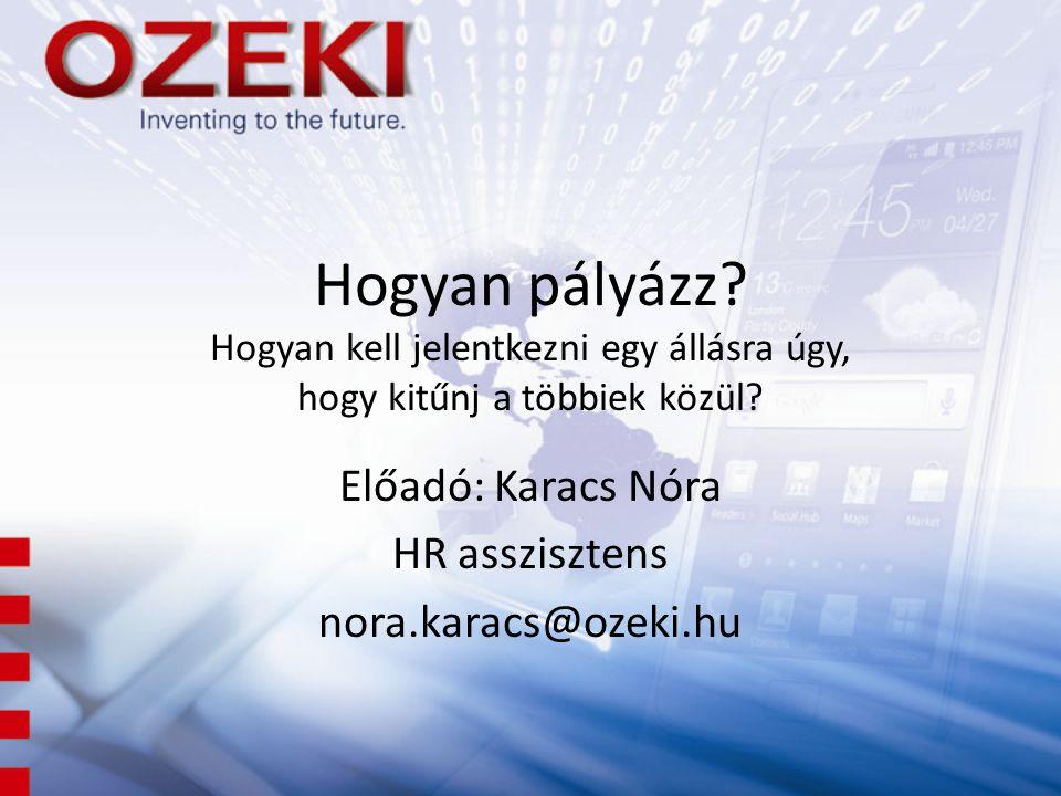 Előadó: Karacs Nóra HR asszisztens nora.karacs@ozeki.hu