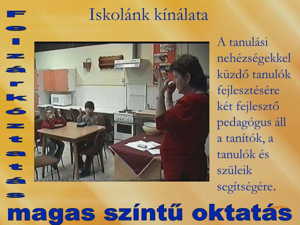 Iskolánk kínálata Felzárkóztatás magas színtű oktatás
