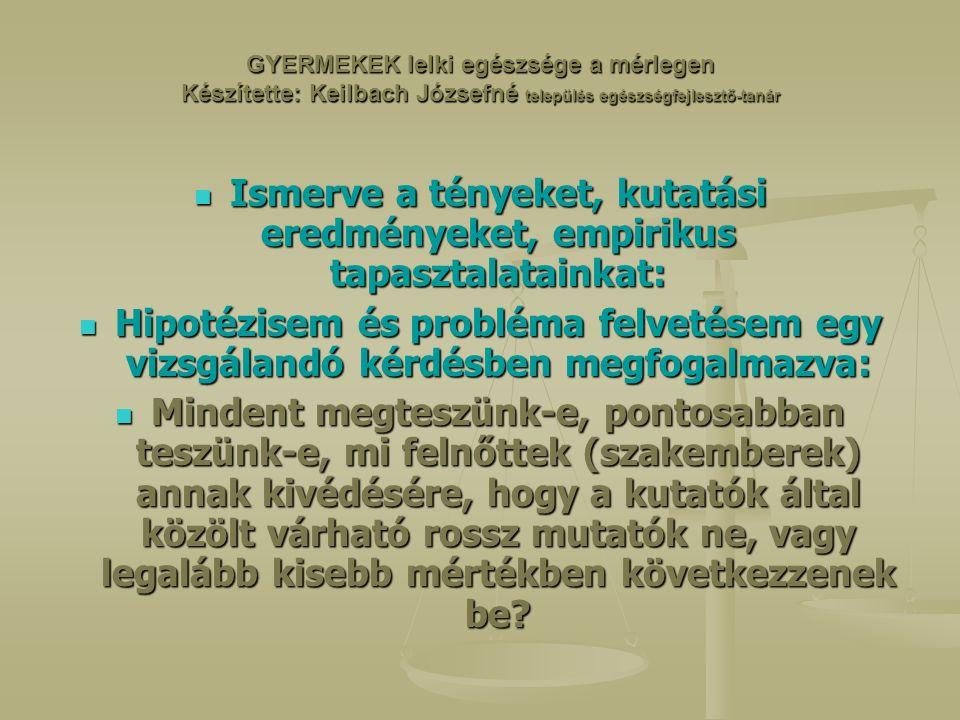 GYERMEKEK lelki egészsége a mérlegen Készítette: Keilbach Józsefné település egészségfejlesztő-tanár