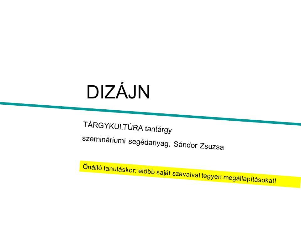 DIZÁJN TÁRGYKULTÚRA tantárgy szemináriumi segédanyag, Sándor Zsuzsa