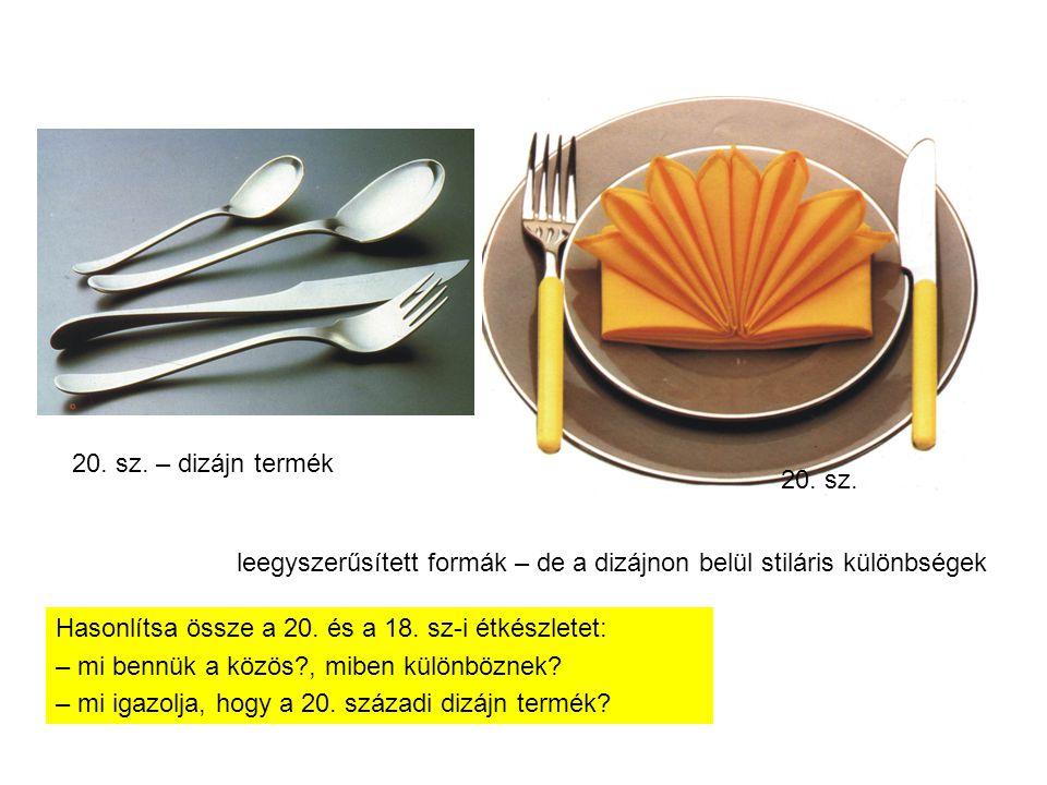 20. sz. 20. sz. – dizájn termék. 18. sz. – kézmű-ipari (ötvös) termék. leegyszerűsített formák – de a dizájnon belül stiláris különbségek.