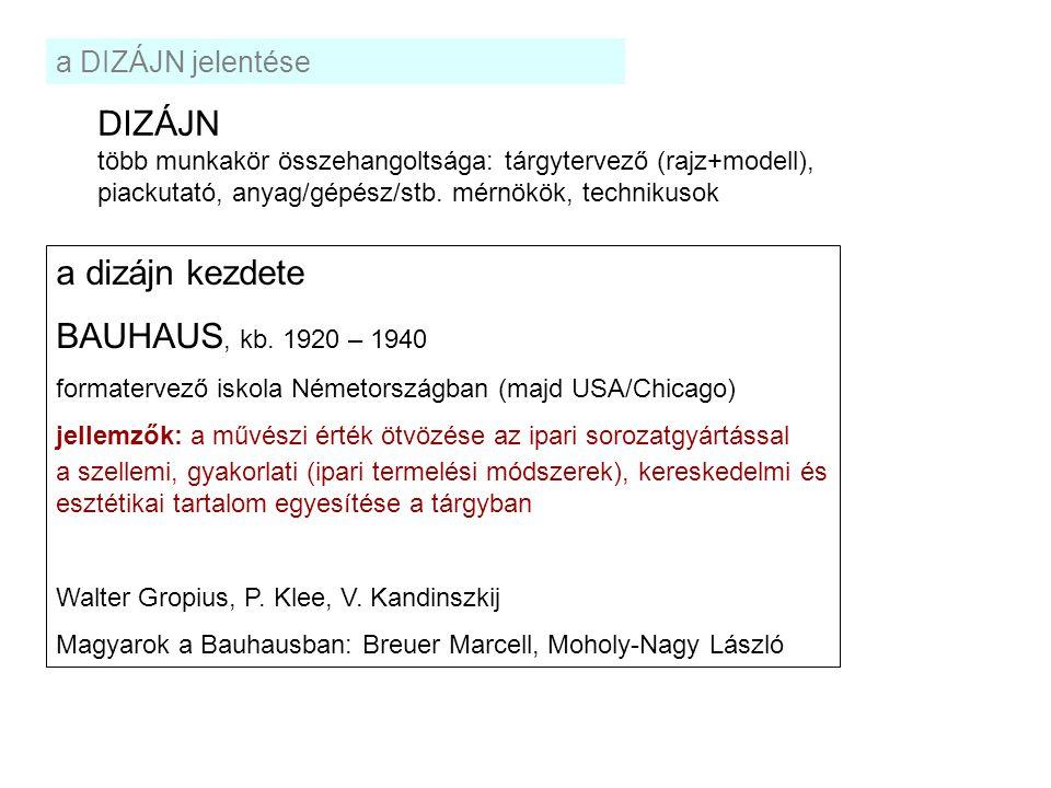 DIZÁJN a dizájn kezdete BAUHAUS, kb. 1920 – 1940 a DIZÁJN jelentése