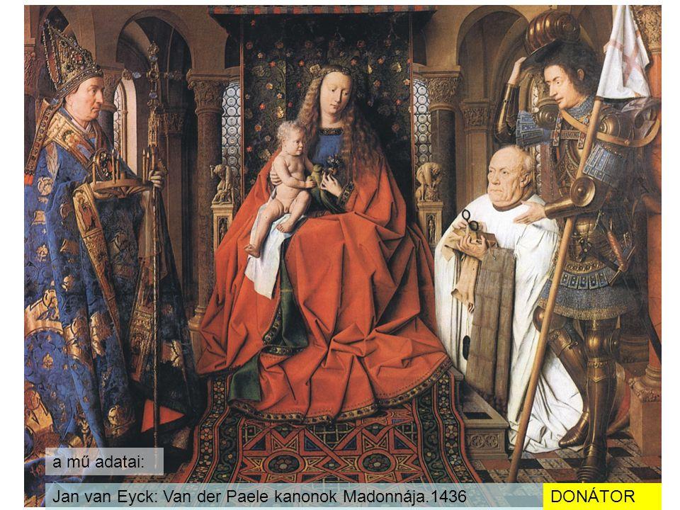a mű adatai: Jan van Eyck: Van der Paele kanonok Madonnája.1436 DONÁTOR