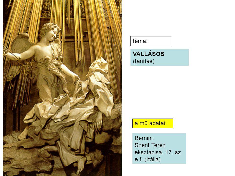 téma: VALLÁSOS (tanítás) a mű adatai: Bernini: Szent Teréz eksztázisa. 17. sz. e.f. (Itália)