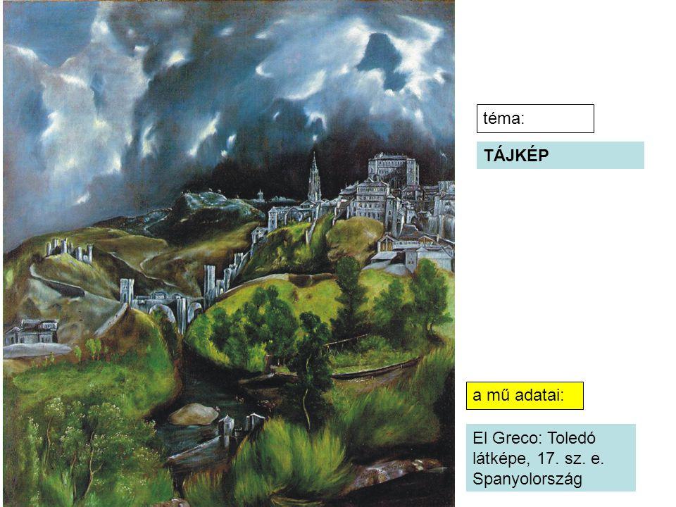 téma: TÁJKÉP a mű adatai: El Greco: Toledó látképe, 17. sz. e. Spanyolország