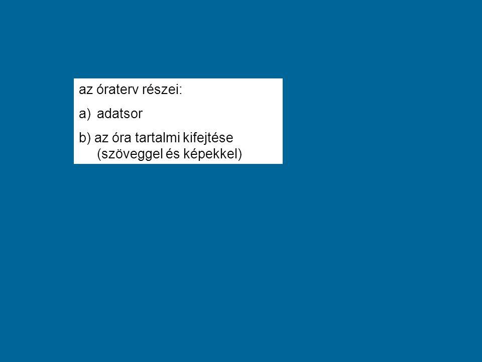 az óraterv részei: adatsor b) az óra tartalmi kifejtése (szöveggel és képekkel)