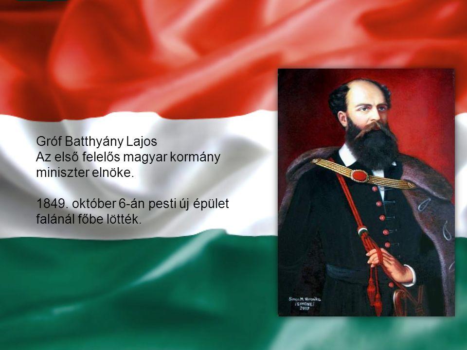 Gróf Batthyány Lajos Az első felelős magyar kormány miniszter elnöke.