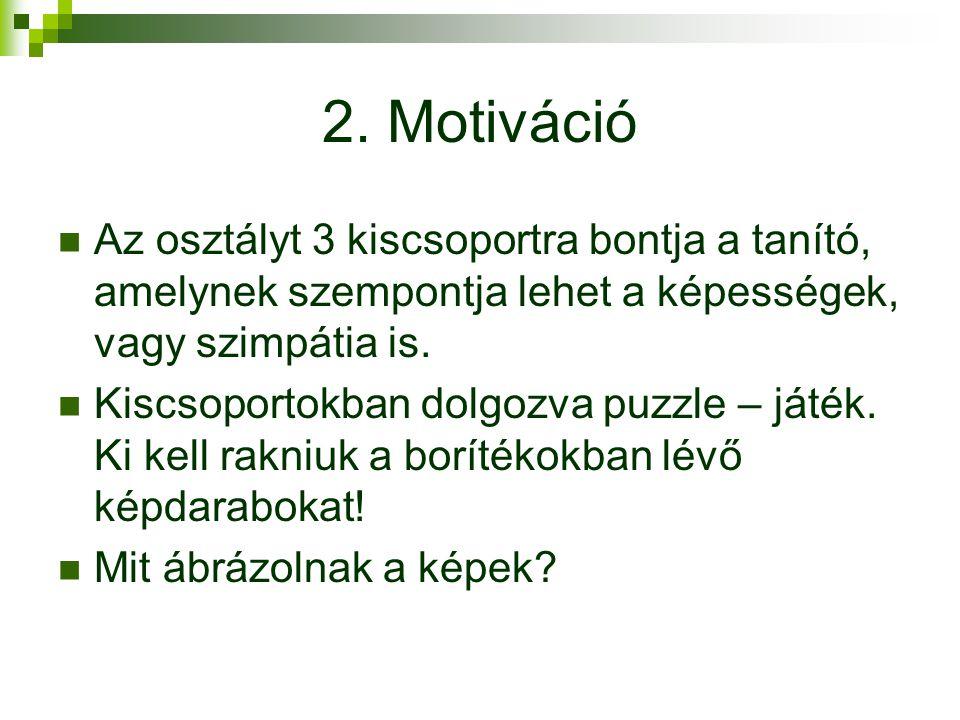 2. Motiváció Az osztályt 3 kiscsoportra bontja a tanító, amelynek szempontja lehet a képességek, vagy szimpátia is.