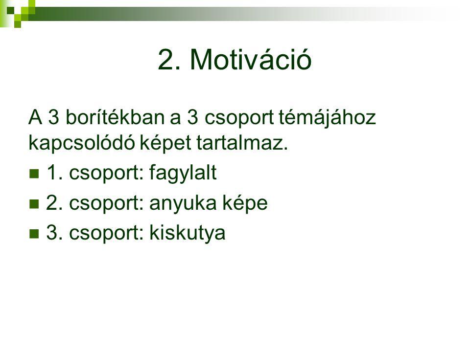 2. Motiváció A 3 borítékban a 3 csoport témájához kapcsolódó képet tartalmaz. 1. csoport: fagylalt.