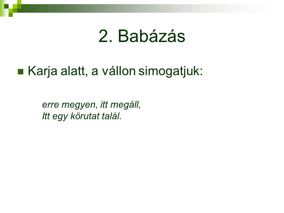2. Babázás Karja alatt, a vállon simogatjuk: