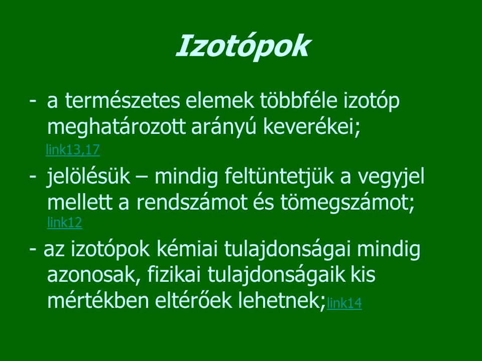Izotópok a természetes elemek többféle izotóp meghatározott arányú keverékei; link13,17.