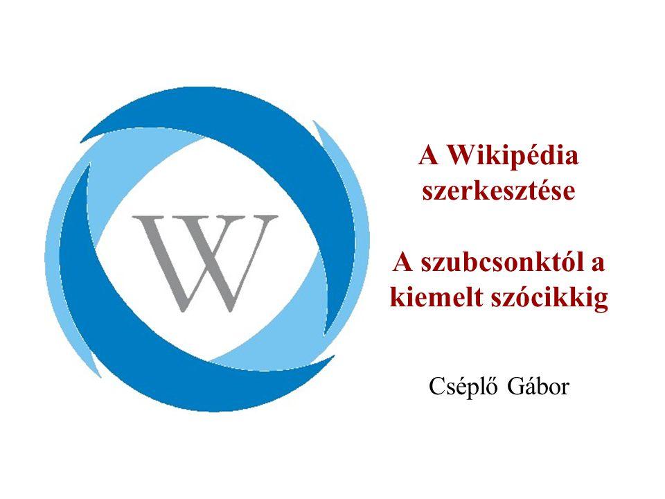 A Wikipédia szerkesztése A szubcsonktól a kiemelt szócikkig