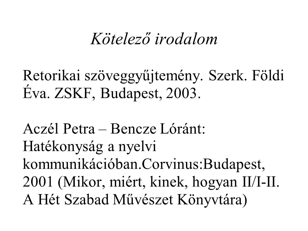 Kötelező irodalom Retorikai szöveggyűjtemény. Szerk. Földi Éva. ZSKF, Budapest, 2003.