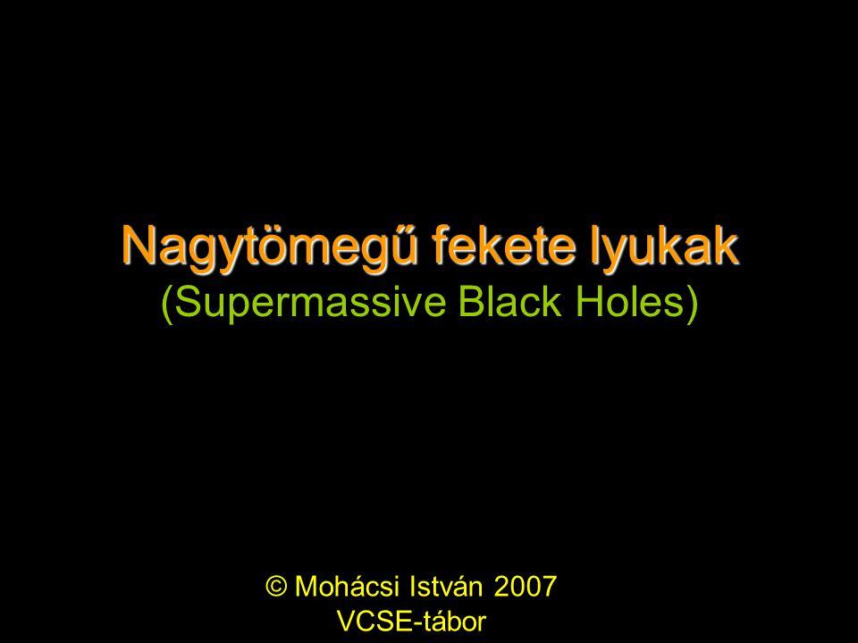 Nagytömegű fekete lyukak (Supermassive Black Holes)