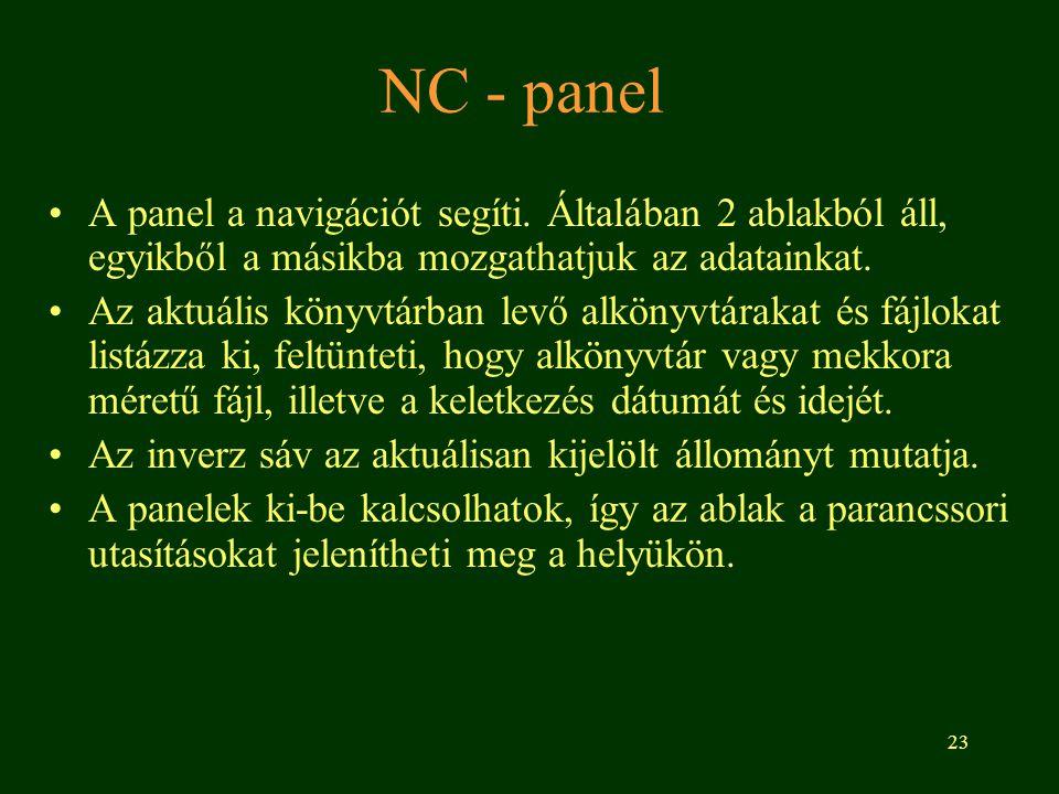 NC - panel A panel a navigációt segíti. Általában 2 ablakból áll, egyikből a másikba mozgathatjuk az adatainkat.