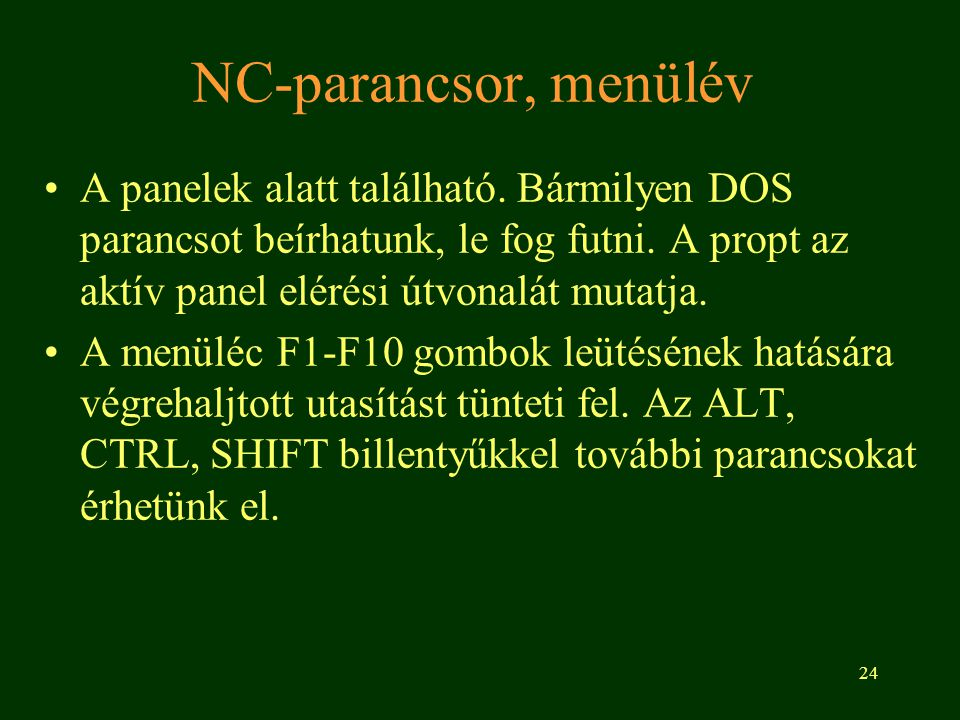 NC-parancsor, menülév A panelek alatt található. Bármilyen DOS parancsot beírhatunk, le fog futni. A propt az aktív panel elérési útvonalát mutatja.