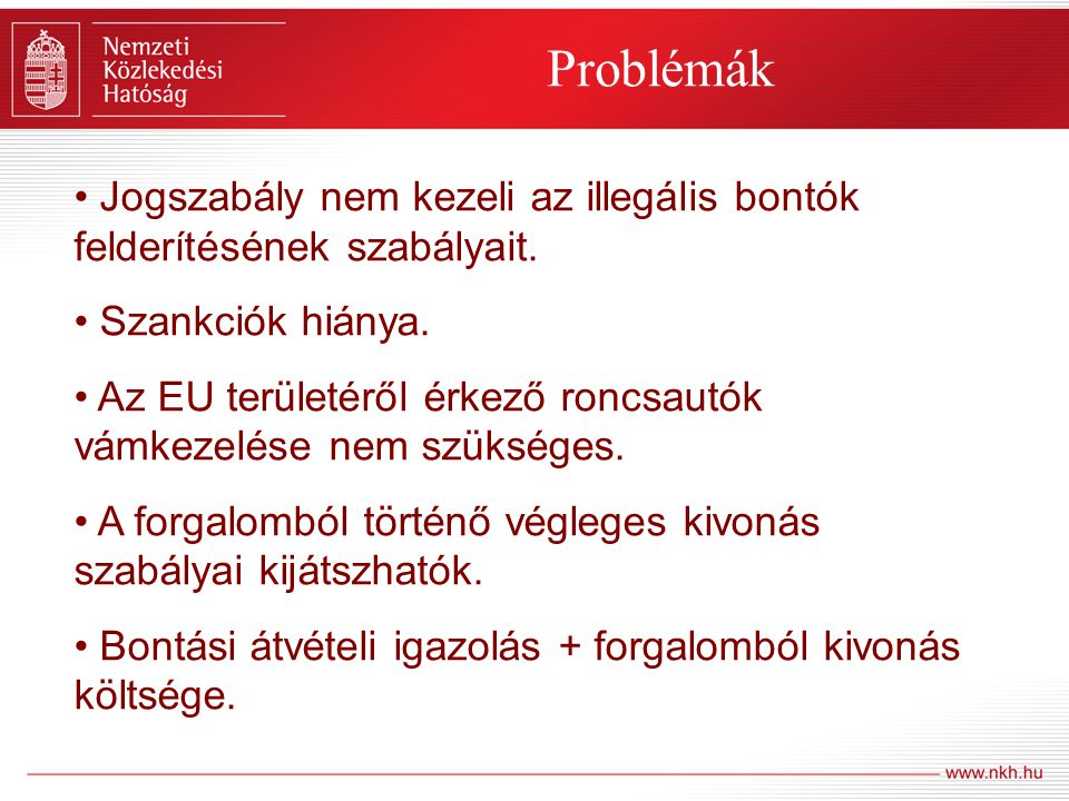 Problémák Jogszabály nem kezeli az illegális bontók felderítésének szabályait. Szankciók hiánya.