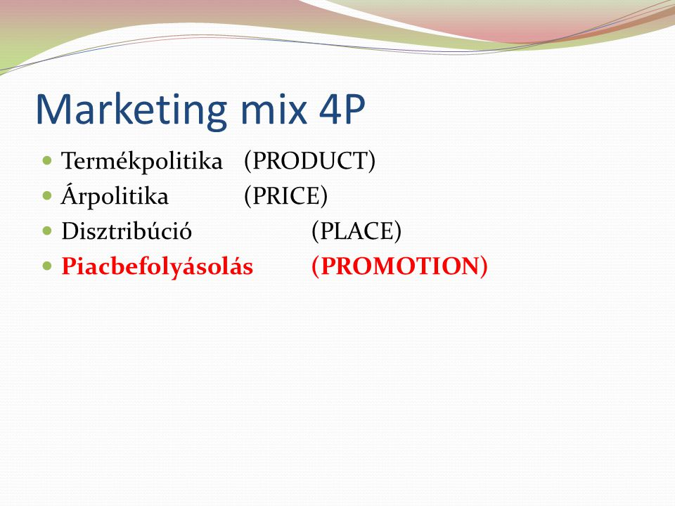 Marketing mix 4P Termékpolitika (PRODUCT) Árpolitika (PRICE)