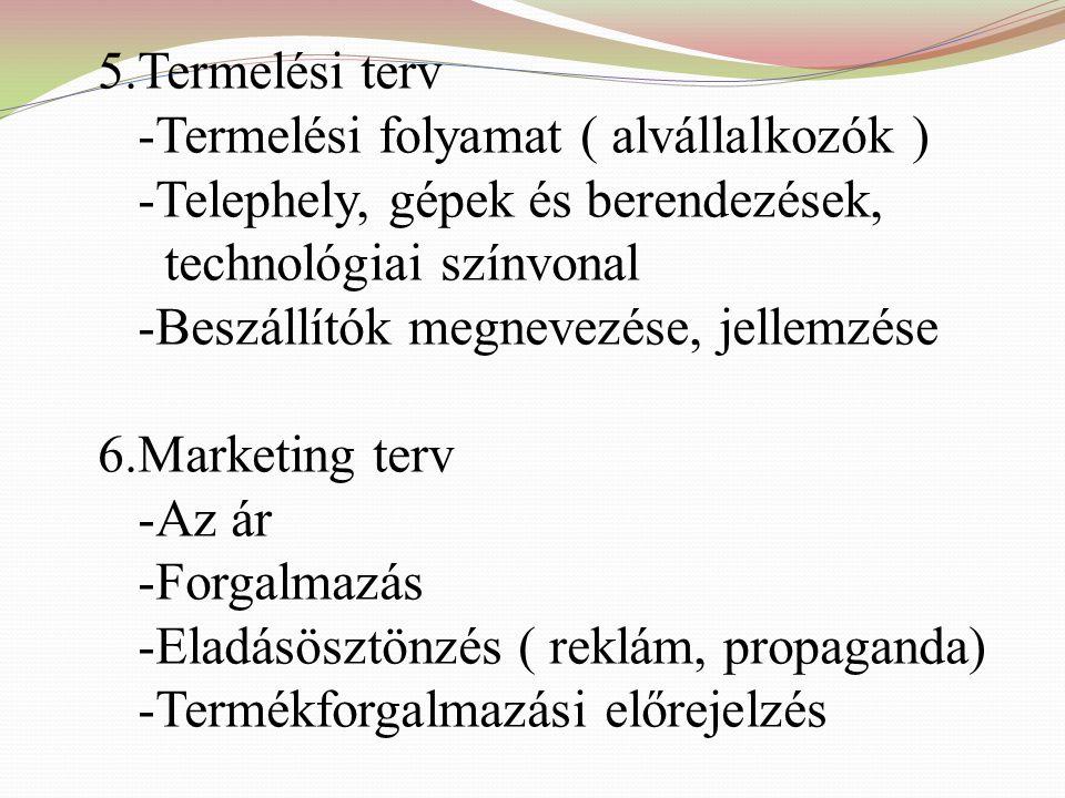 5.Termelési terv -Termelési folyamat ( alvállalkozók ) -Telephely, gépek és berendezések, technológiai színvonal.