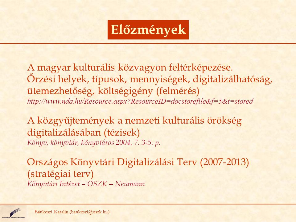 Előzmények A magyar kulturális közvagyon feltérképezése.