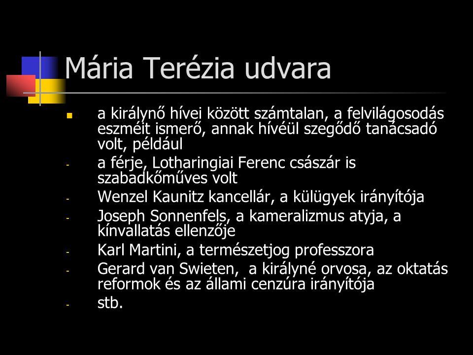 Mária Terézia udvara a királynő hívei között számtalan, a felvilágosodás eszméit ismerő, annak hívéül szegődő tanácsadó volt, például.