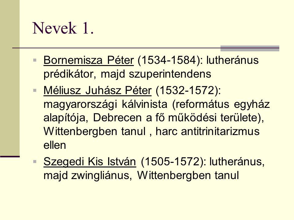 Nevek 1. Bornemisza Péter (1534-1584): lutheránus prédikátor, majd szuperintendens.