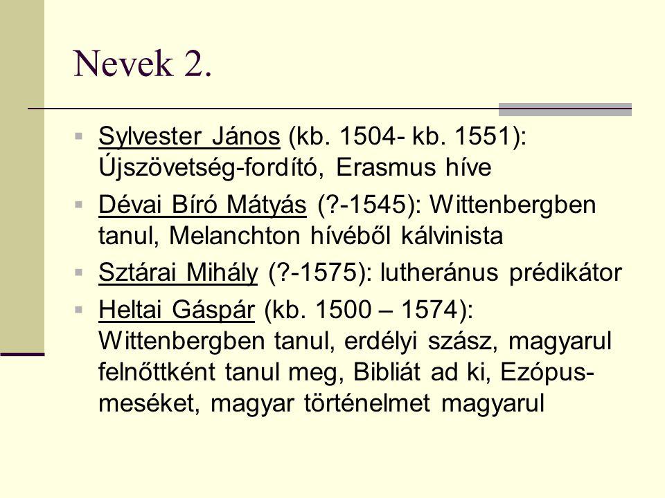 Nevek 2. Sylvester János (kb. 1504- kb. 1551): Újszövetség-fordító, Erasmus híve.