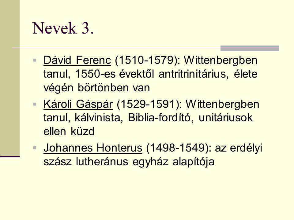 Nevek 3. Dávid Ferenc (1510-1579): Wittenbergben tanul, 1550-es évektől antritrinitárius, élete végén börtönben van.