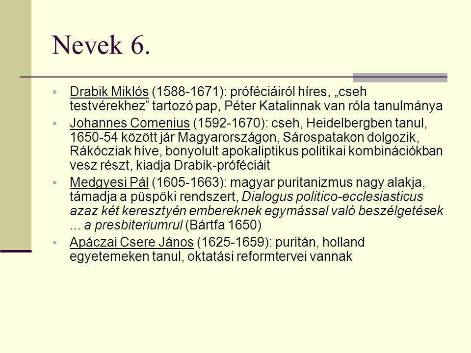 """Nevek 6. Drabik Miklós (1588-1671): próféciáiról híres, """"cseh testvérekhez tartozó pap, Péter Katalinnak van róla tanulmánya."""