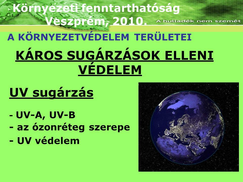Környezeti fenntarthatóság KÁROS SUGÁRZÁSOK ELLENI VÉDELEM