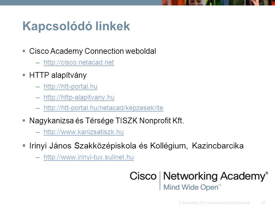 Kapcsolódó linkek Cisco Academy Connection weboldal. http://cisco.netacad.net. HTTP alapítvány. http://htt-portal.hu.