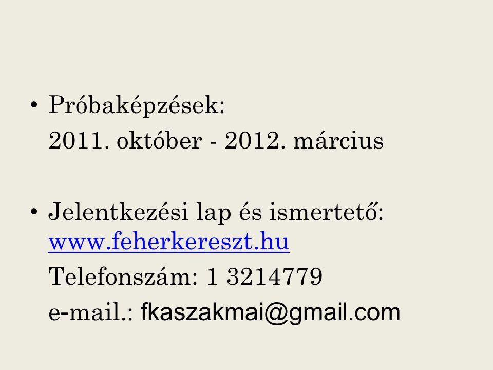 Próbaképzések: 2011. október - 2012. március. Jelentkezési lap és ismertető: www.feherkereszt.hu. Telefonszám: 1 3214779.