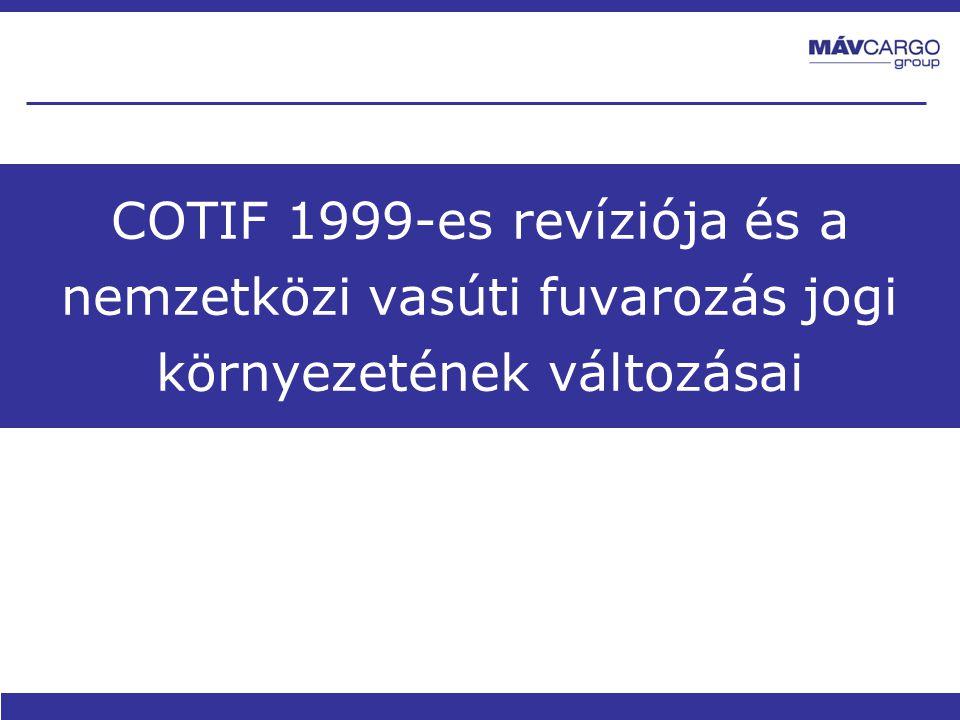 COTIF 1999-es revíziója és a nemzetközi vasúti fuvarozás jogi környezetének változásai
